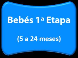 Bebés 1ª Etapa (5 a 24 meses)